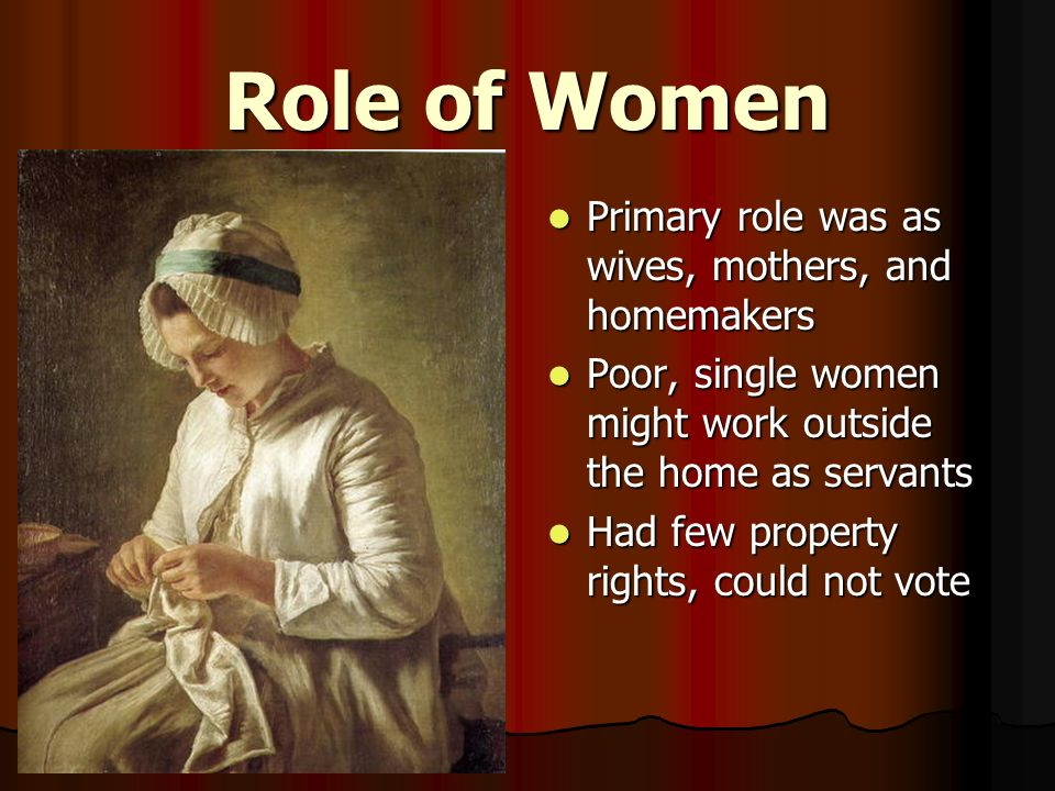 Role of Women Primary role was as wives, mothers, and homemakers