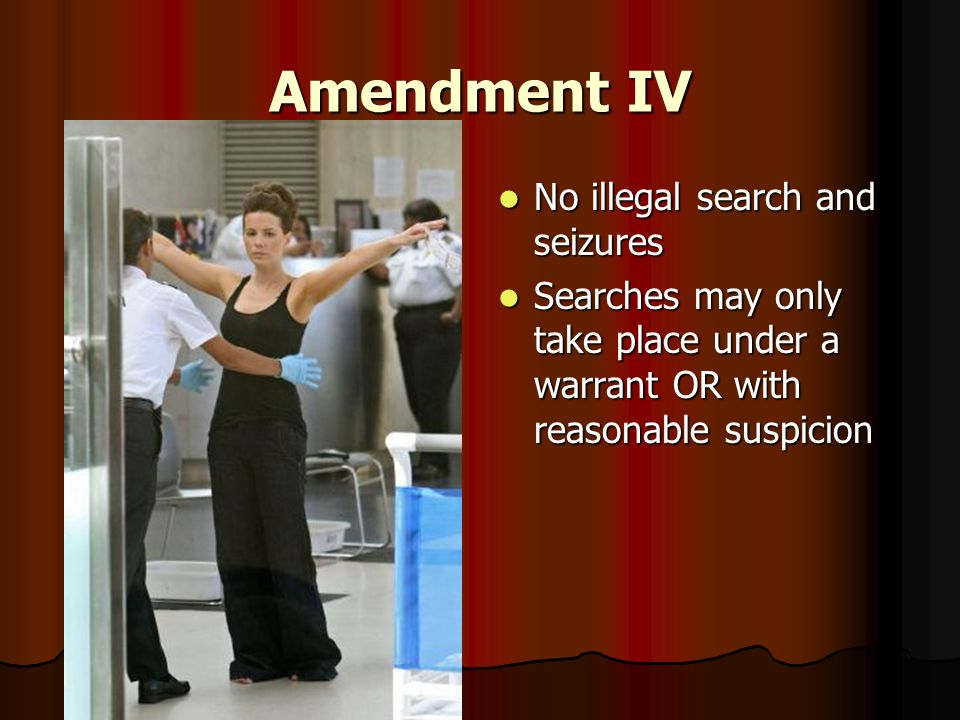 Amendment IV No illegal search and seizures