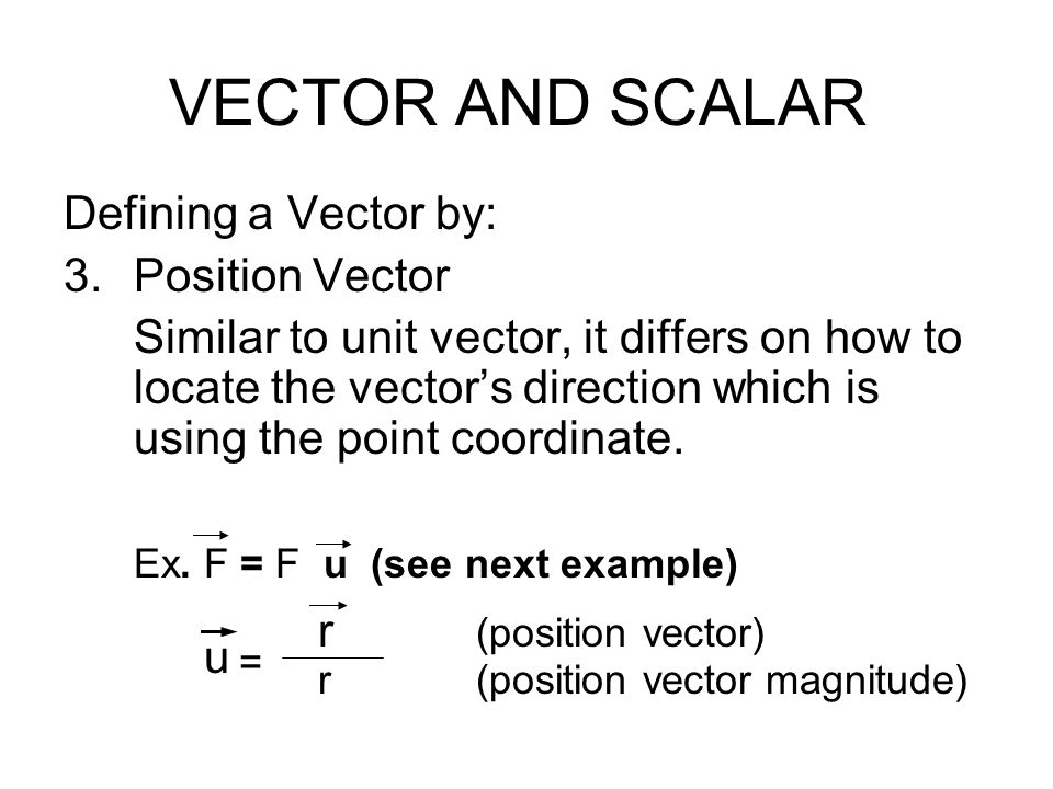 VECTOR AND SCALAR Defining a Vector by: Position Vector