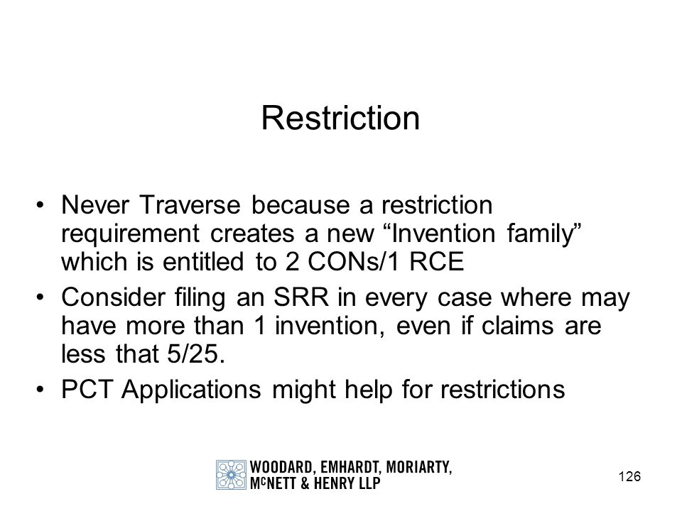Restriction Never Traverse because a restriction requirement creates a new Invention family which is entitled to 2 CONs/1 RCE.