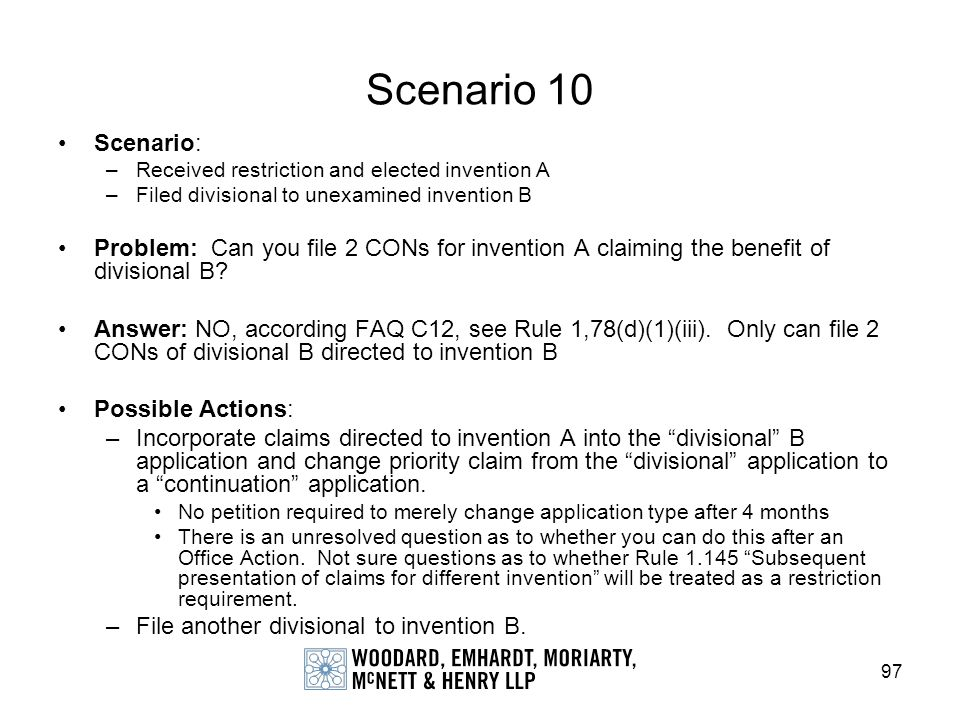 Scenario 10 Scenario: Received restriction and elected invention A. Filed divisional to unexamined invention B.