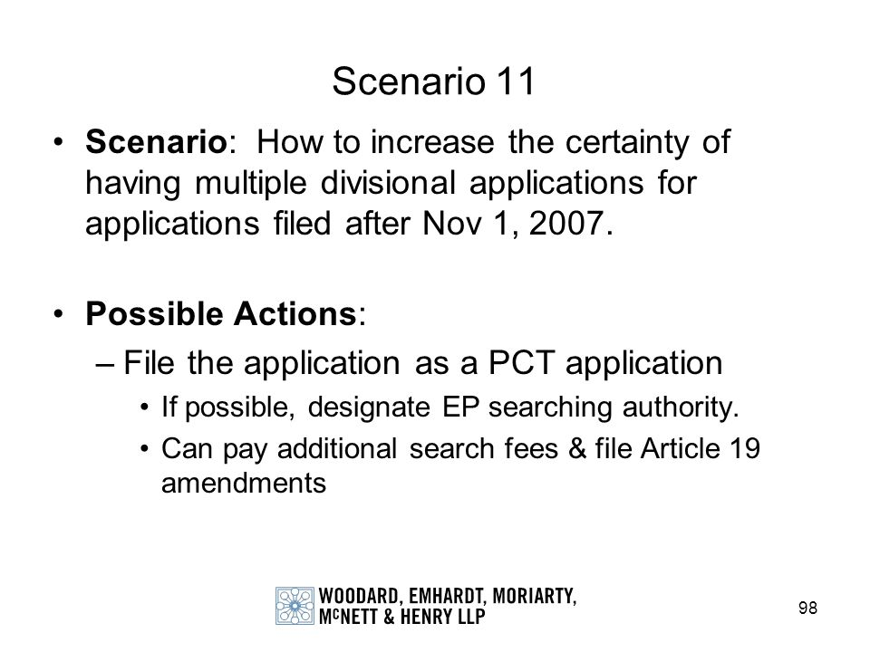 Scenario 11 Scenario: How to increase the certainty of having multiple divisional applications for applications filed after Nov 1, 2007.
