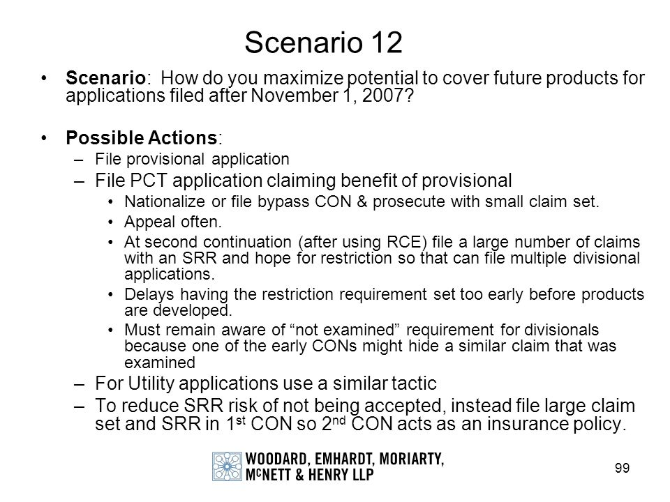Scenario 12 Scenario: How do you maximize potential to cover future products for applications filed after November 1, 2007