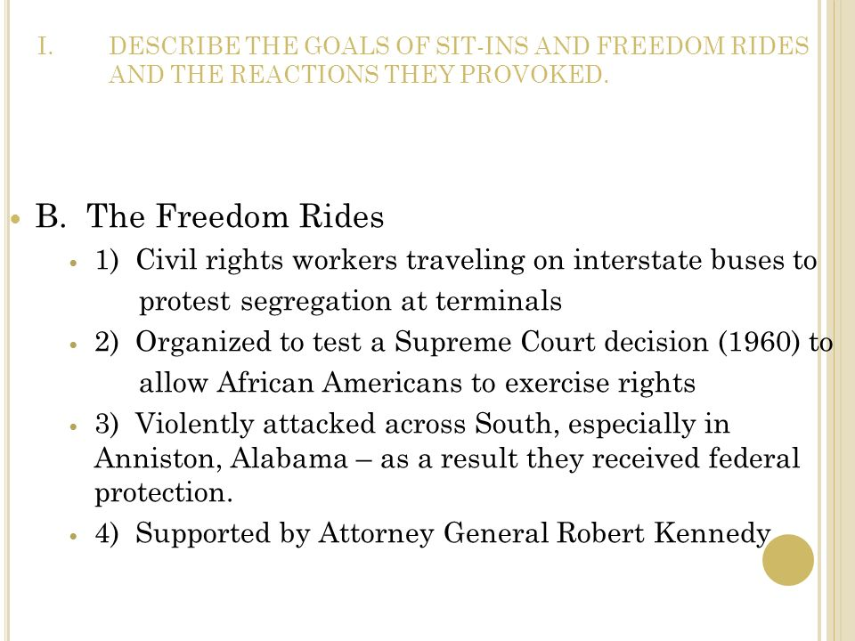 DESCRIBE THE GOALS OF SIT-INS AND FREEDOM RIDES AND THE REACTIONS THEY PROVOKED.