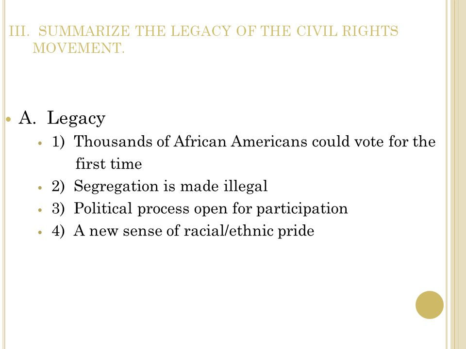 III. SUMMARIZE THE LEGACY OF THE CIVIL RIGHTS MOVEMENT.