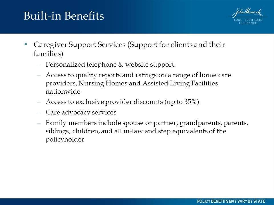 Built-in BenefitsCaregiver Support Services (Support for clients and their families) Personalized telephone & website support.