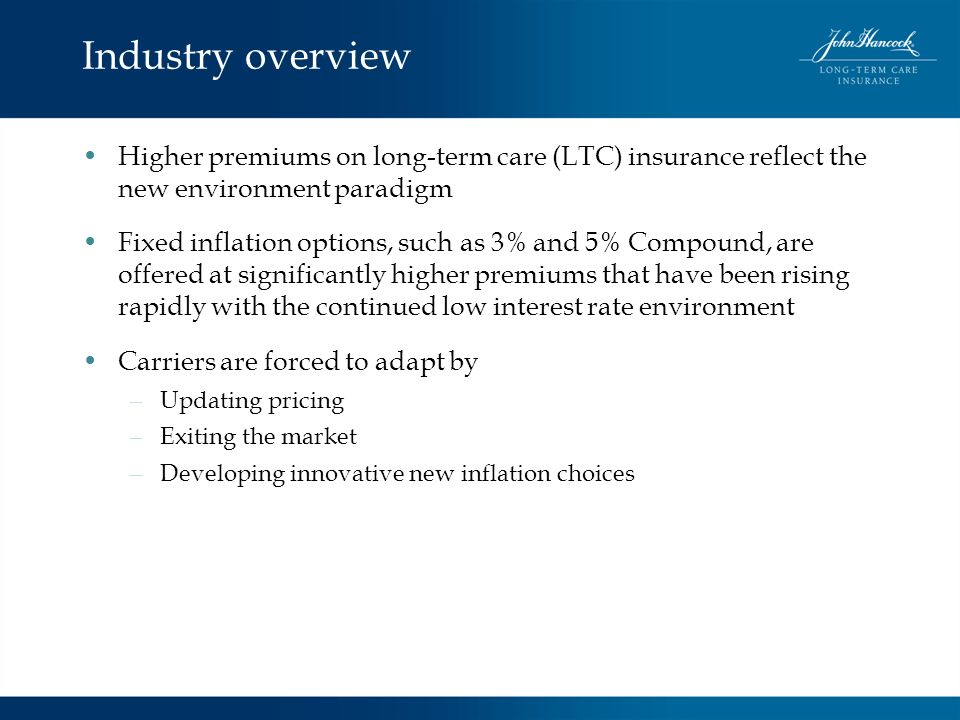 Industry overview Higher premiums on long-term care (LTC) insurance reflect the new environment paradigm.