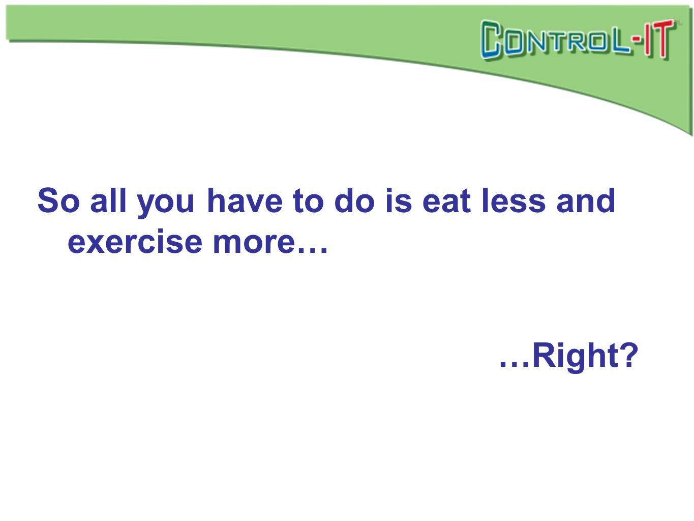 So all you have to do is eat less and exercise more…