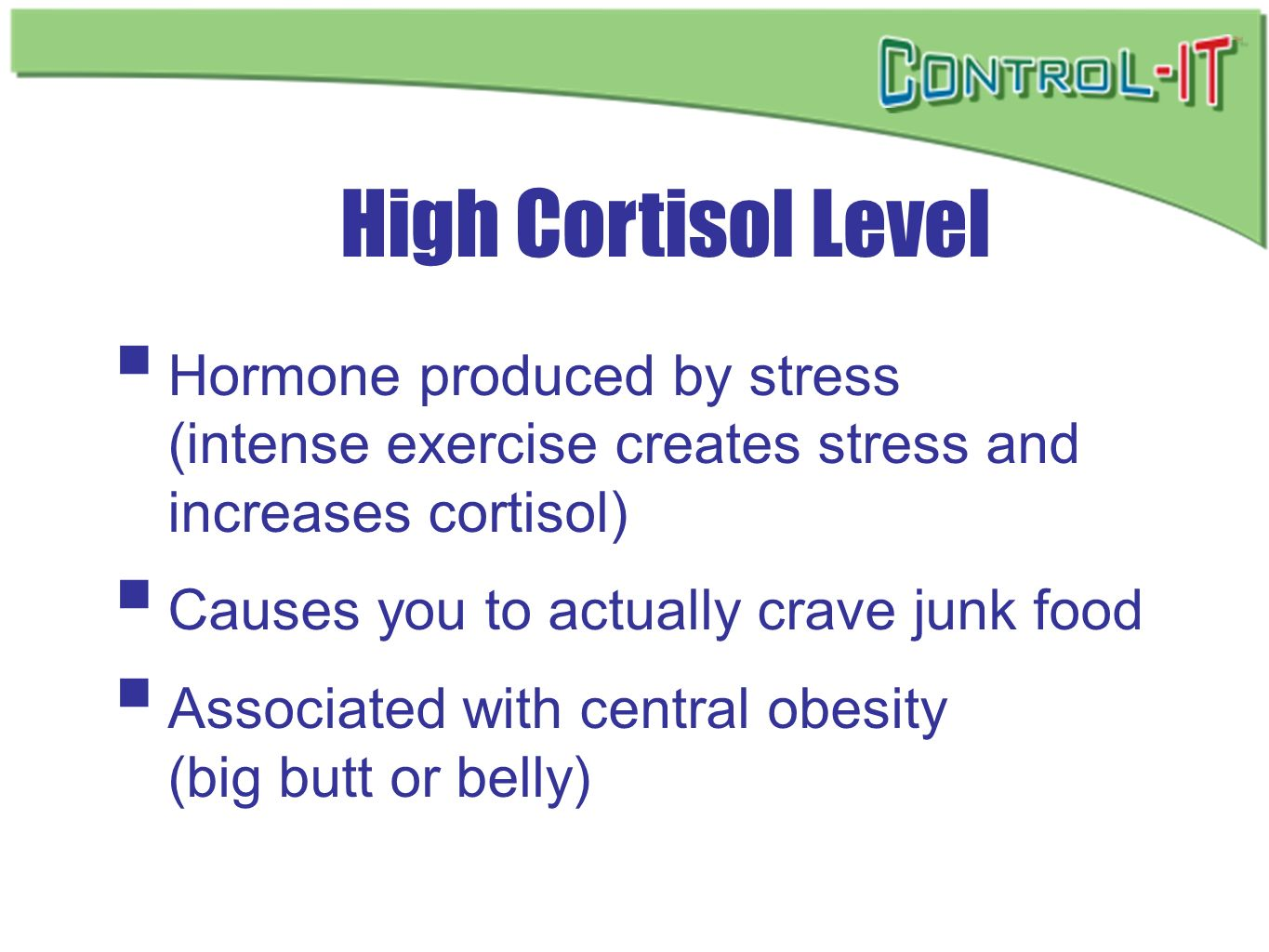 High Cortisol LevelHormone produced by stress (intense exercise creates stress and increases cortisol)