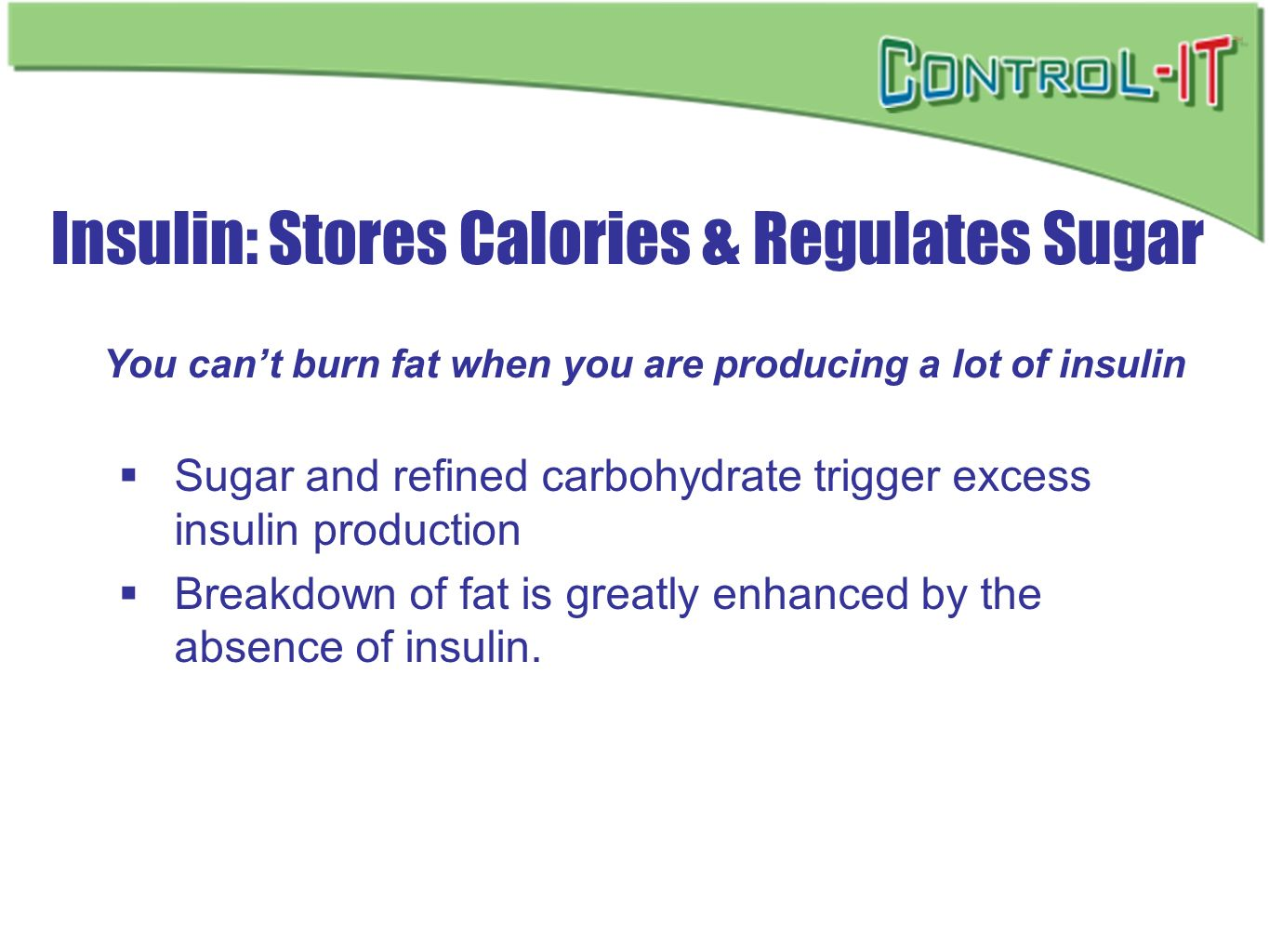 You can't burn fat when you are producing a lot of insulin