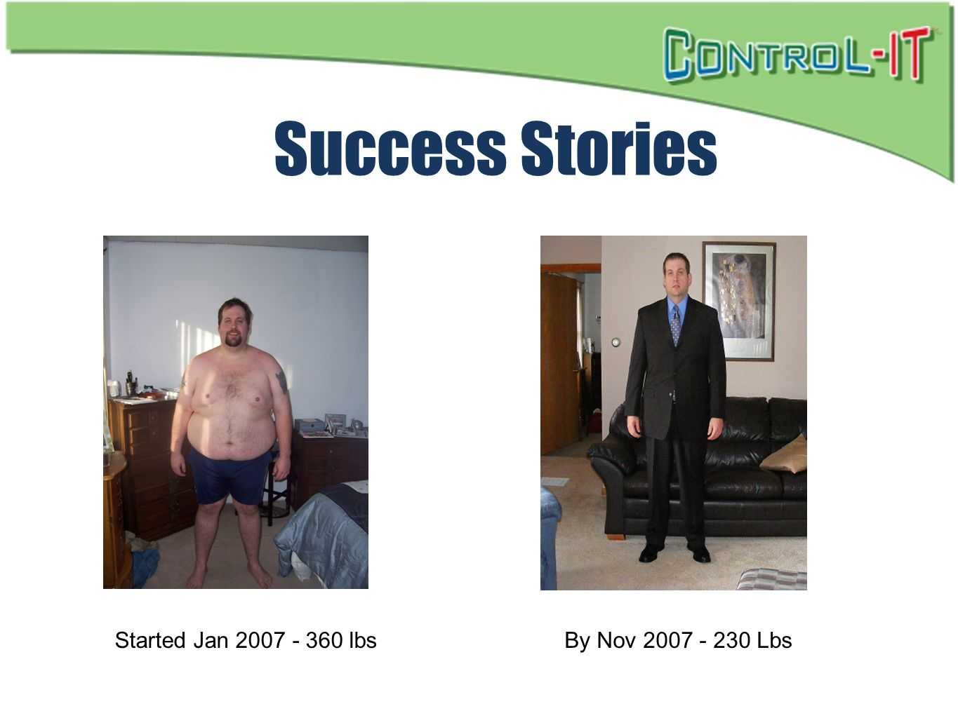 Success Stories Started Jan 2007 - 360 lbs By Nov 2007 - 230 Lbs