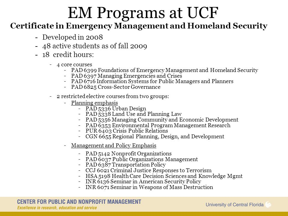 EM Programs at UCF Certificate in Emergency Management and Homeland Security. Developed in 2008. 48 active students as of fall 2009.