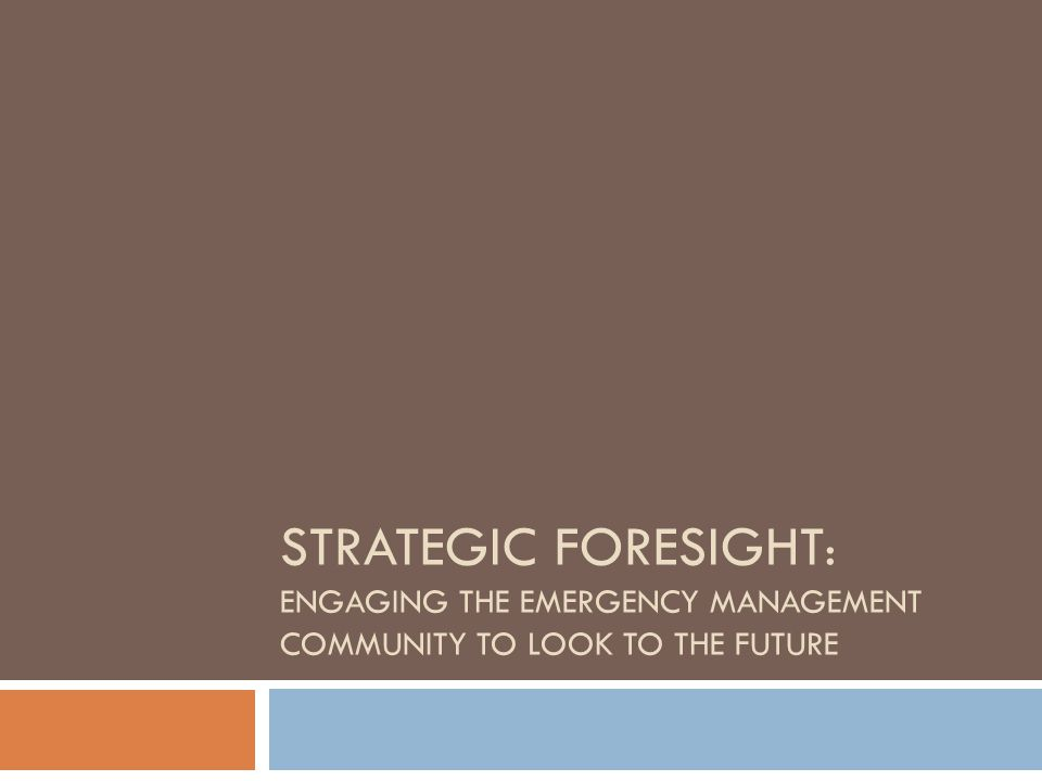 Strategic Foresight: Engaging the Emergency Management community to look to the future