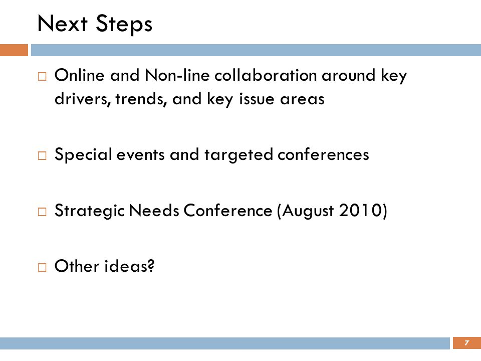 Next Steps Online and Non-line collaboration around key drivers, trends, and key issue areas. Special events and targeted conferences.