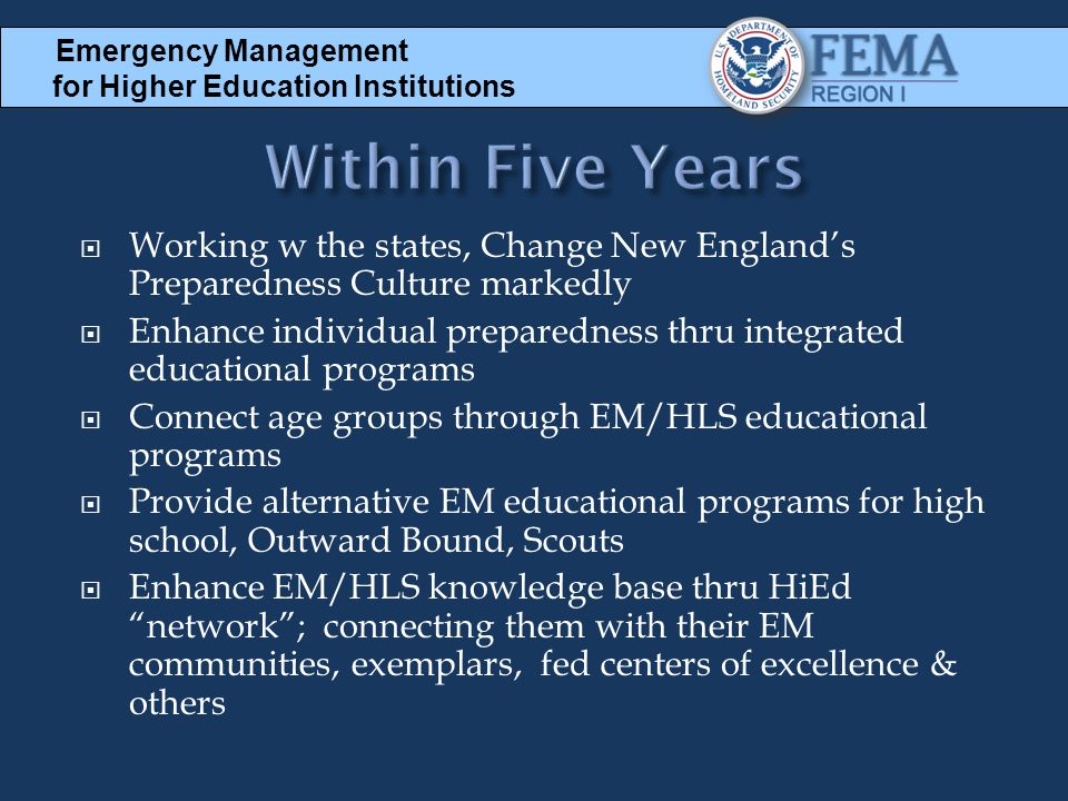 Emergency Management for Higher Education Institutions. Within Five Years. Working w the states, Change New England's Preparedness Culture markedly.