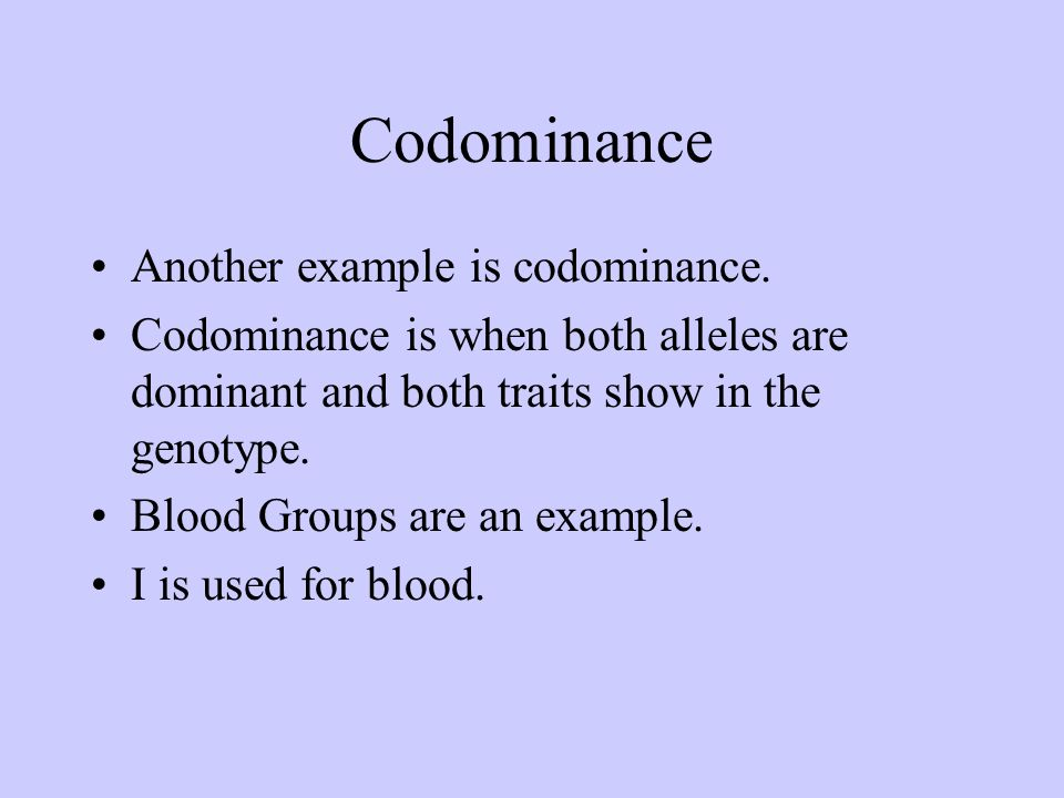 Codominance Another example is codominance.
