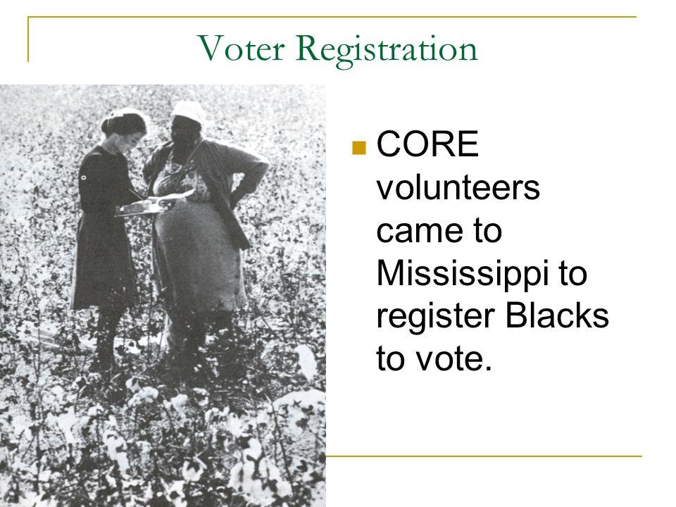 Voter Registration CORE volunteers came to Mississippi to register Blacks to vote.
