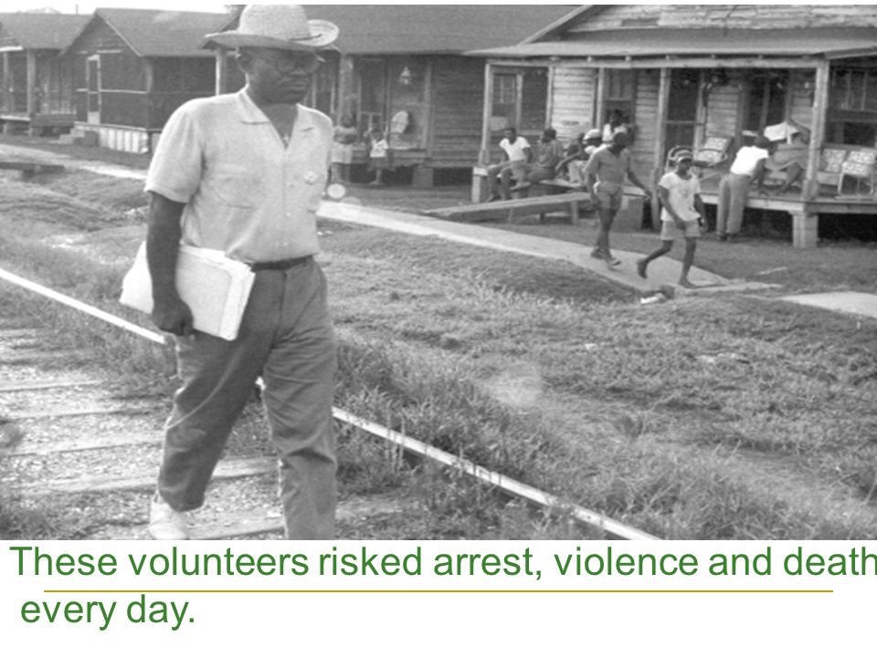 These volunteers risked arrest, violence and death
