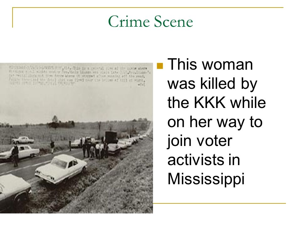 Crime Scene This woman was killed by the KKK while on her way to join voter activists in Mississippi.