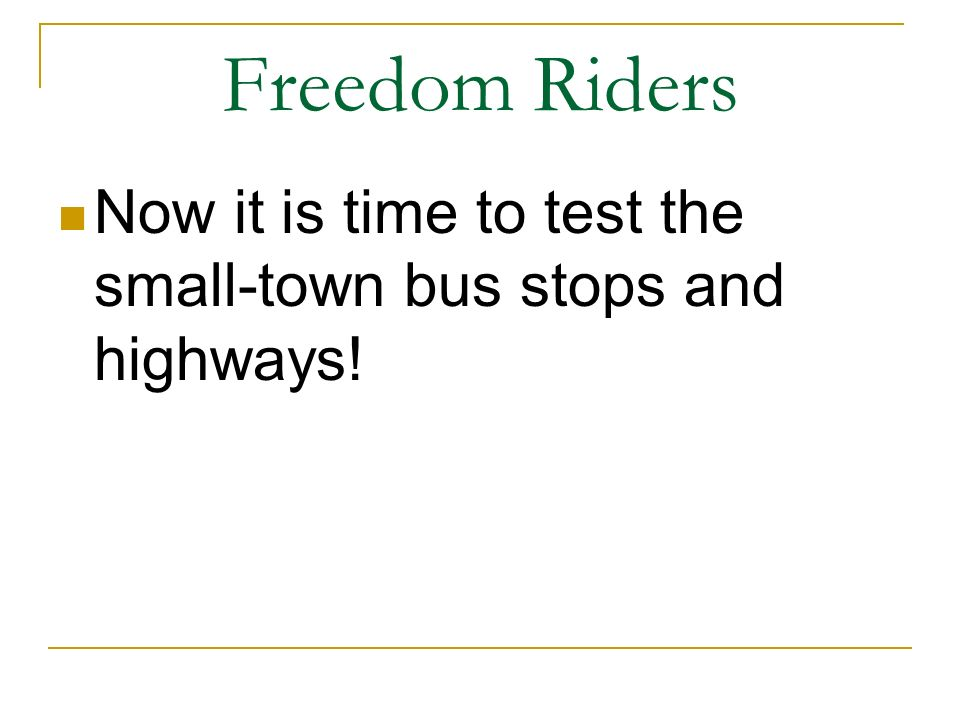 Freedom Riders Now it is time to test the small-town bus stops and highways!