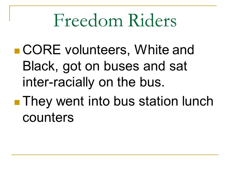 Freedom Riders CORE volunteers, White and Black, got on buses and sat inter-racially on the bus.