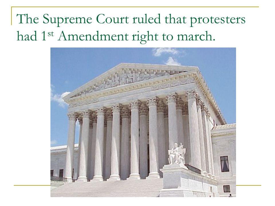 The Supreme Court ruled that protesters had 1st Amendment right to march.