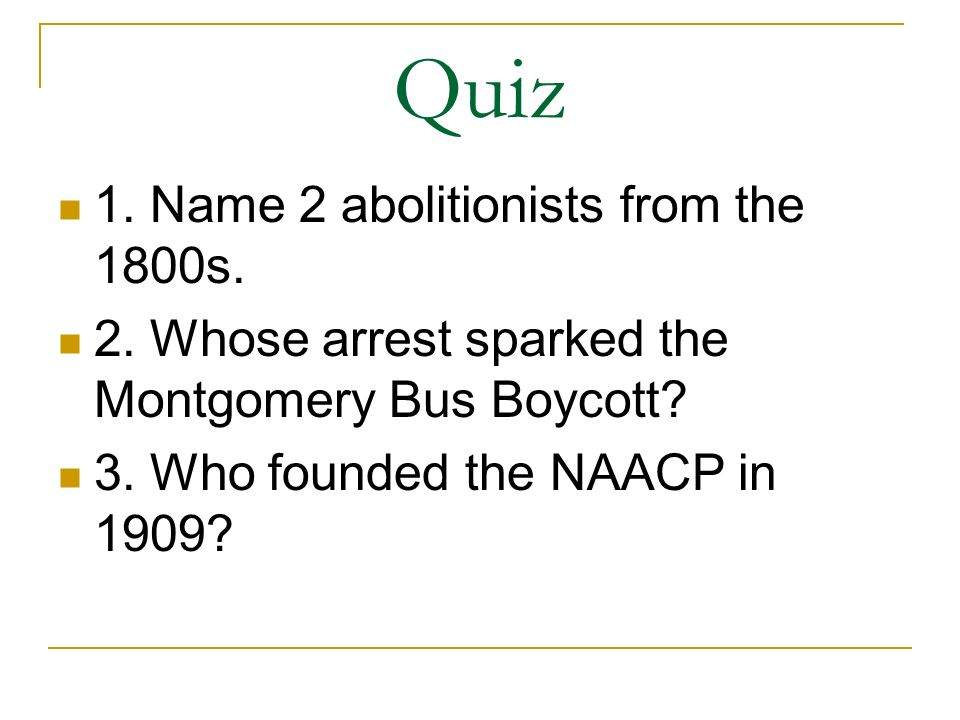 Quiz 1. Name 2 abolitionists from the 1800s.