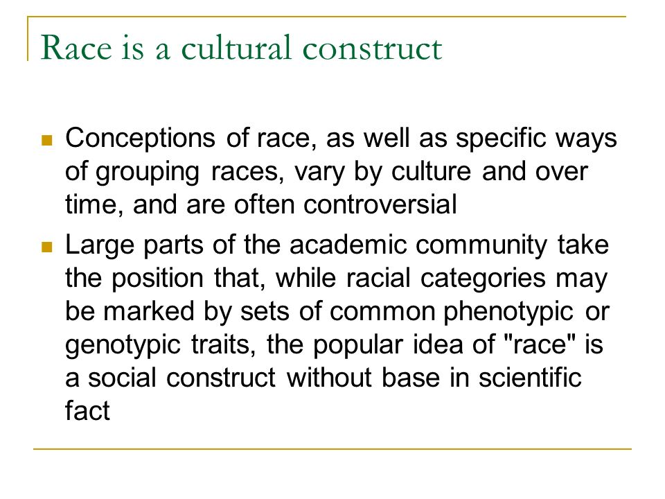 Race is a cultural construct