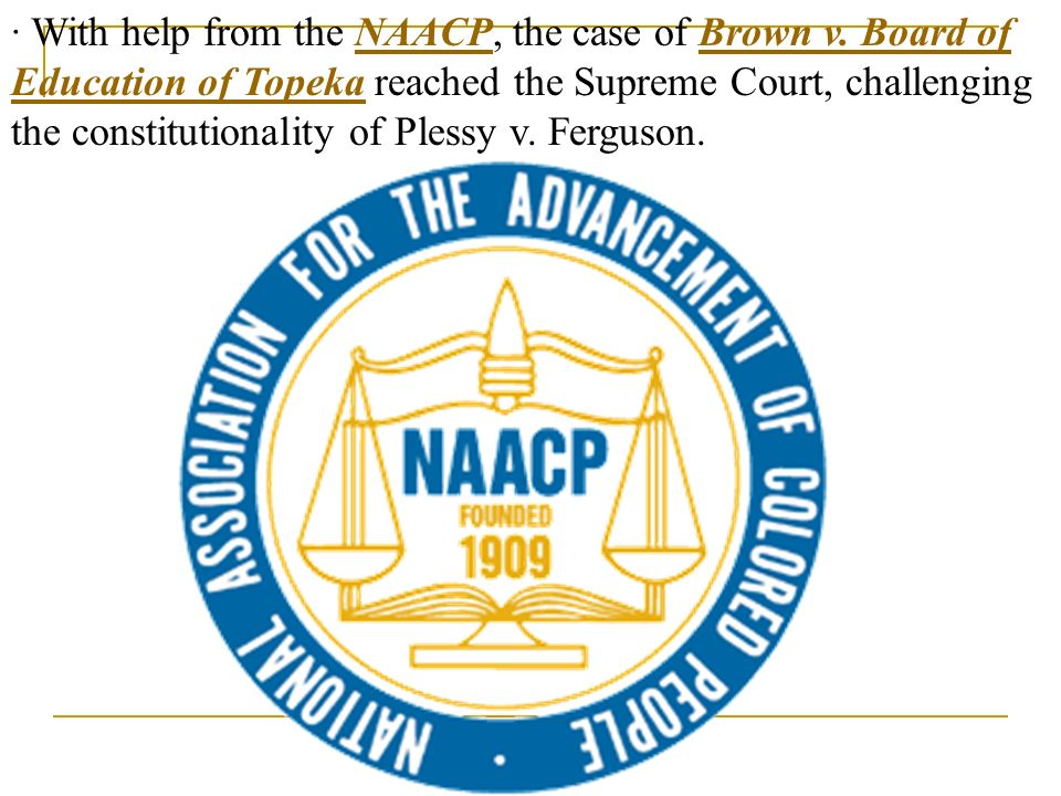 · With help from the NAACP, the case of Brown v