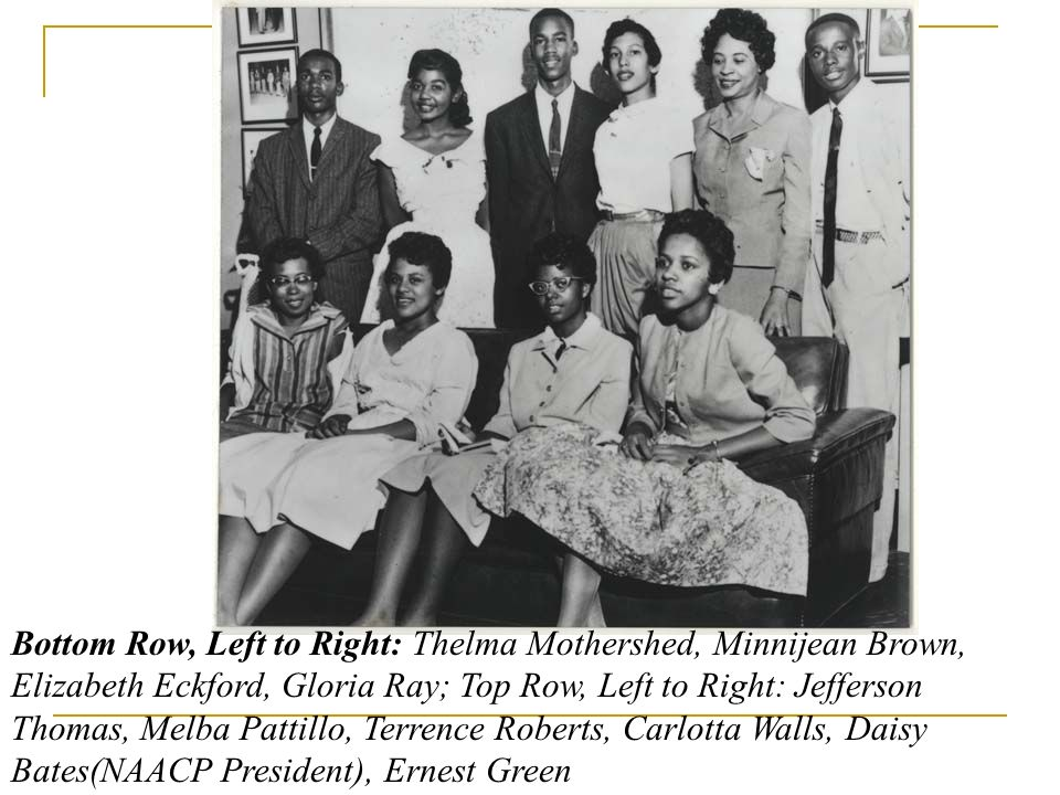 Bottom Row, Left to Right: Thelma Mothershed, Minnijean Brown, Elizabeth Eckford, Gloria Ray; Top Row, Left to Right: Jefferson Thomas, Melba Pattillo, Terrence Roberts, Carlotta Walls, Daisy Bates(NAACP President), Ernest Green