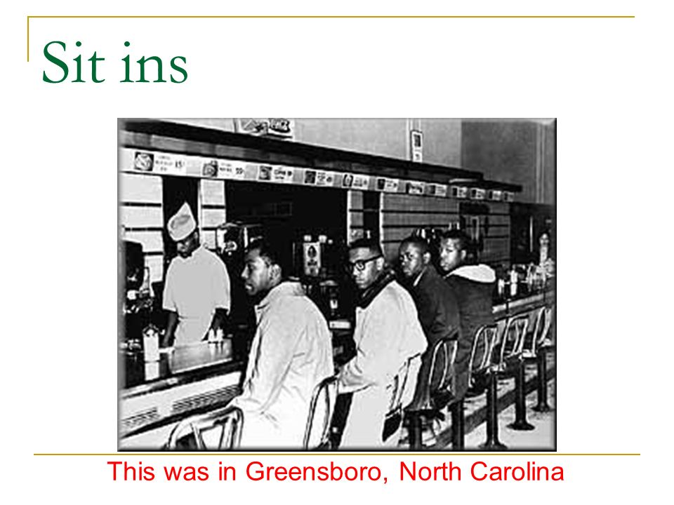 Sit ins This was in Greensboro, North Carolina