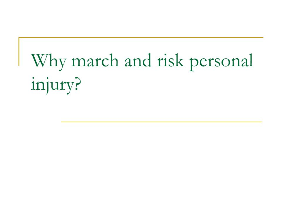 Why march and risk personal injury