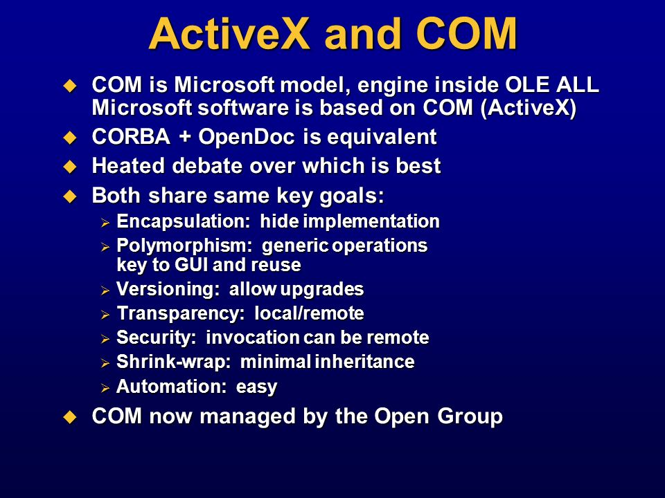 ActiveX and COM COM is Microsoft model, engine inside OLE ALL Microsoft software is based on COM (ActiveX)