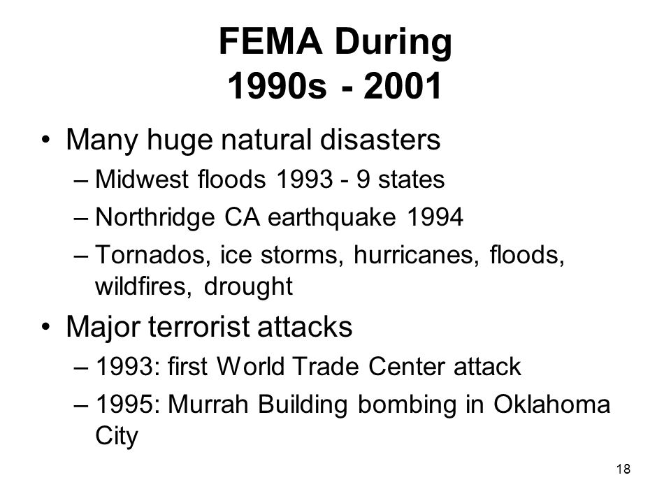 FEMA During 1990s - 2001 Many huge natural disasters