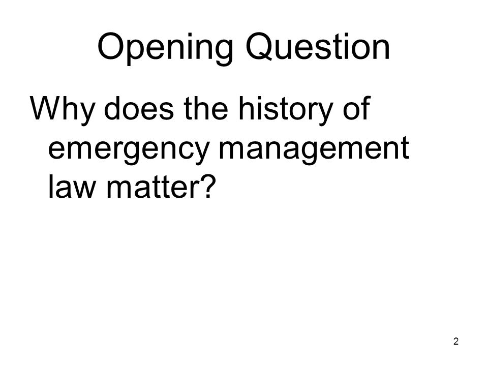 Opening Question Why does the history of emergency management law matter