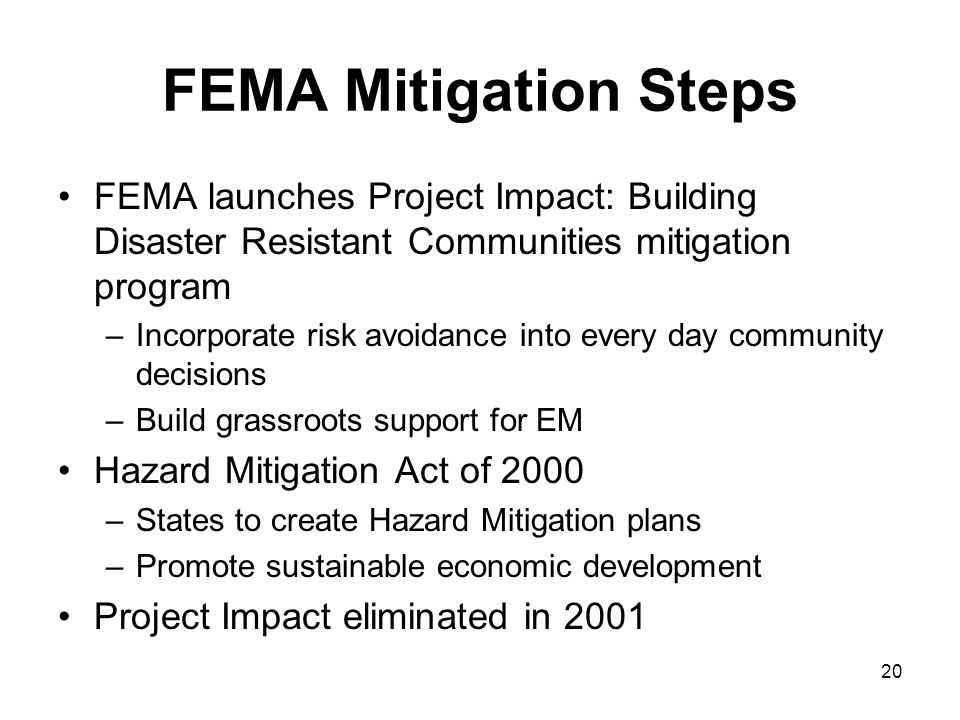 FEMA Mitigation Steps FEMA launches Project Impact: Building Disaster Resistant Communities mitigation program.