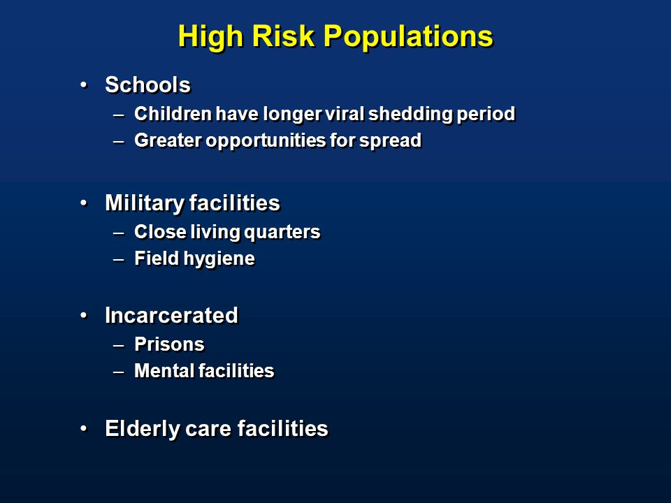 High Risk Populations Schools Military facilities Incarcerated