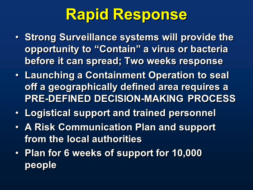 Rapid Response Strong Surveillance systems will provide the opportunity to Contain a virus or bacteria before it can spread; Two weeks response.