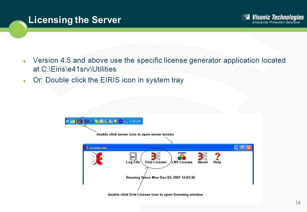 Licensing the Server Version 4.5 and above use the specific license generator application located at C:\Eiris\e41srv\Utilities.