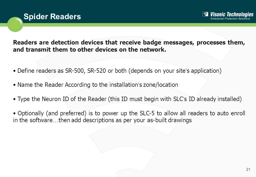 Spider Readers Readers are detection devices that receive badge messages, processes them, and transmit them to other devices on the network.