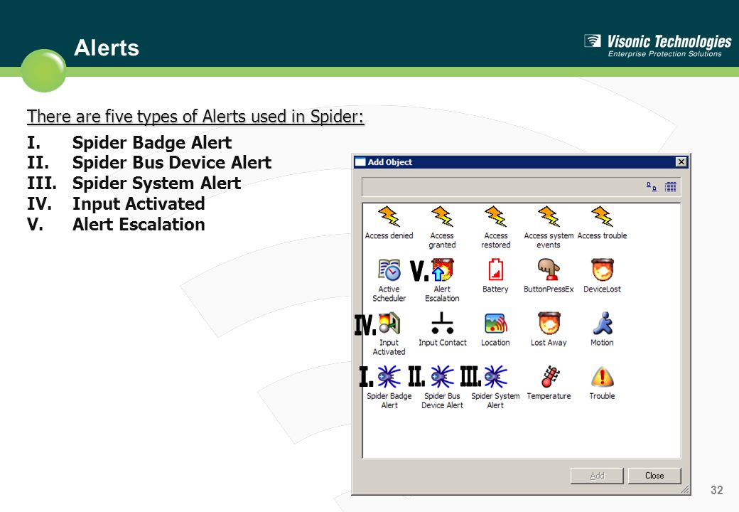 Alerts There are five types of Alerts used in Spider: Spider Badge Alert. Spider Bus Device Alert.