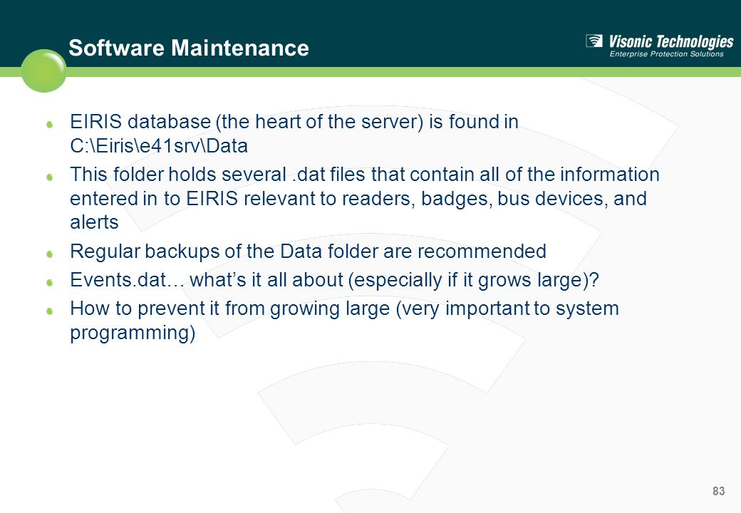 Software Maintenance EIRIS database (the heart of the server) is found in C:\Eiris\e41srv\Data.