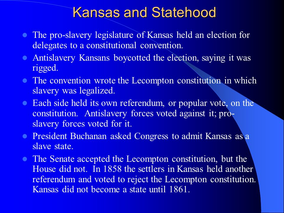 Kansas and StatehoodThe pro-slavery legislature of Kansas held an election for delegates to a constitutional convention.