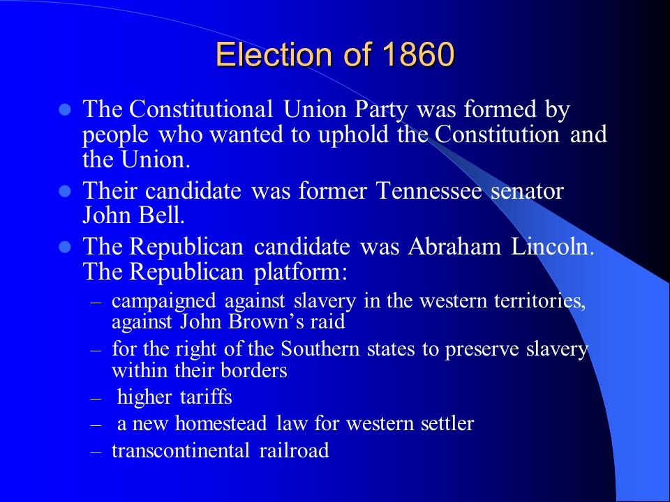 Election of 1860The Constitutional Union Party was formed by people who wanted to uphold the Constitution and the Union.