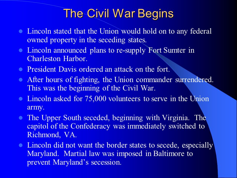 The Civil War Begins Lincoln stated that the Union would hold on to any federal owned property in the seceding states.