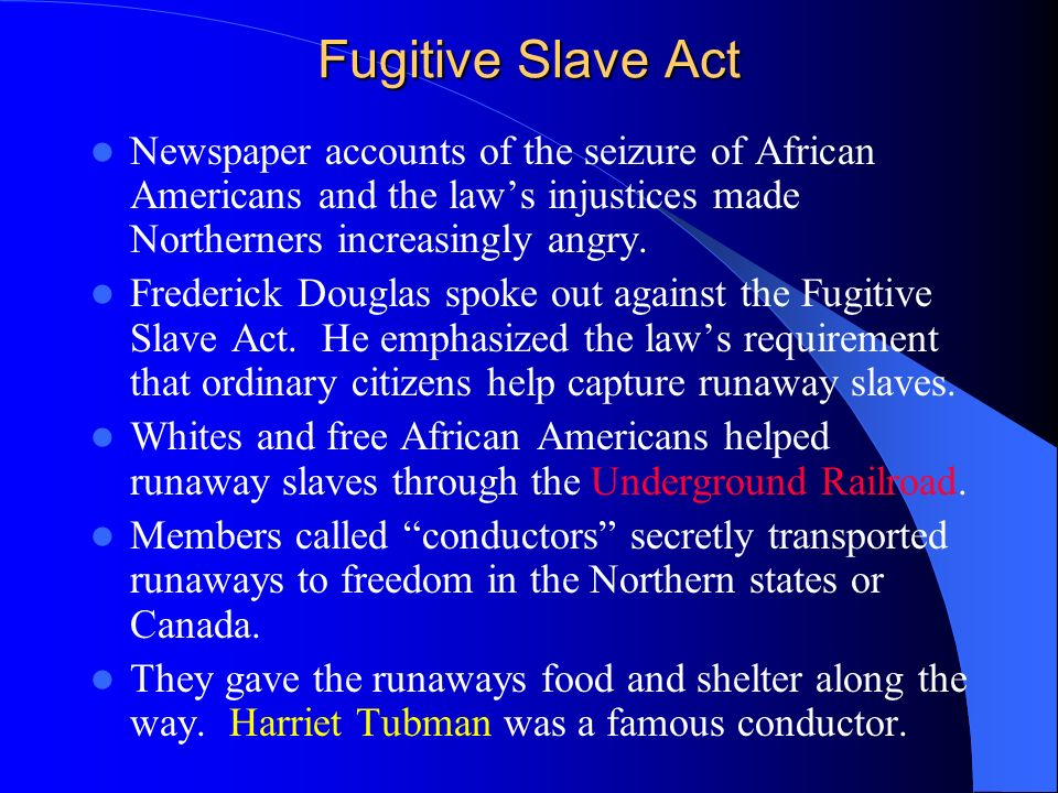 Fugitive Slave ActNewspaper accounts of the seizure of African Americans and the law's injustices made Northerners increasingly angry.