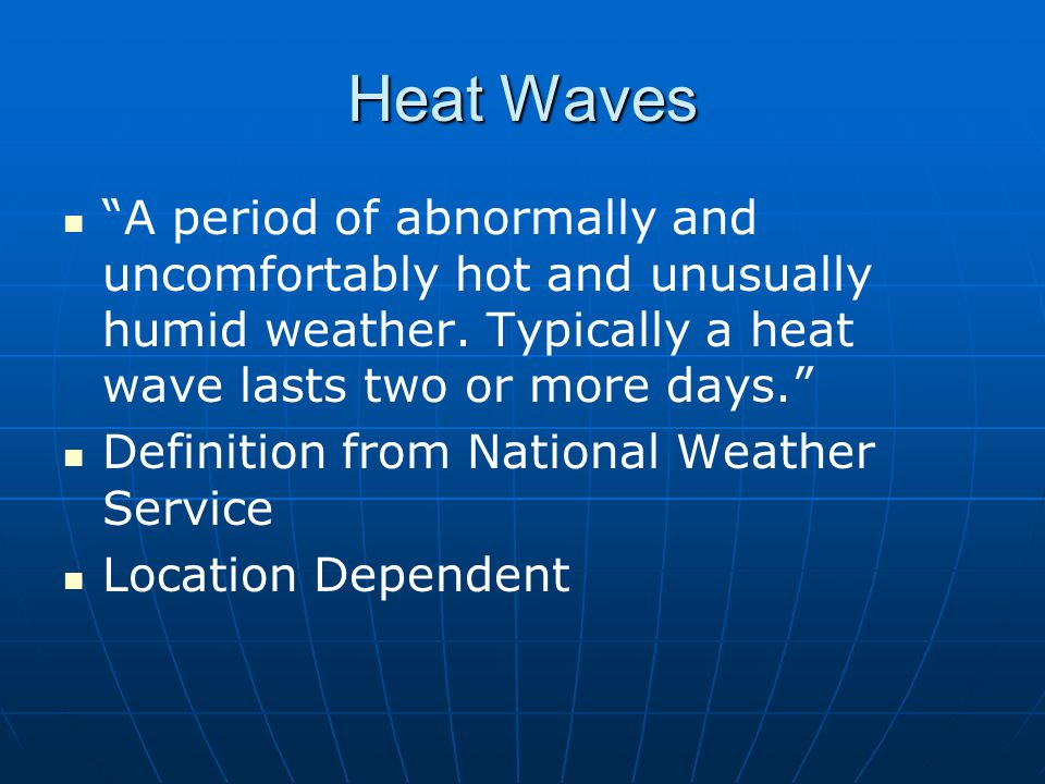 Heat Waves A period of abnormally and uncomfortably hot and unusually humid weather. Typically a heat wave lasts two or more days.