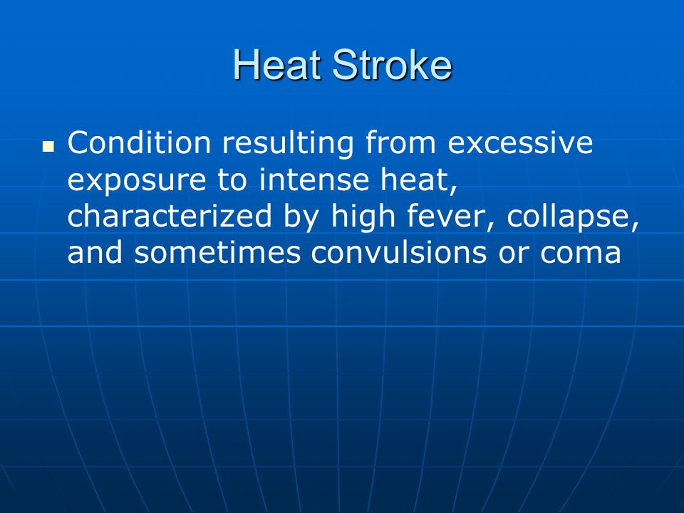 Heat Stroke Condition resulting from excessive exposure to intense heat, characterized by high fever, collapse, and sometimes convulsions or coma.