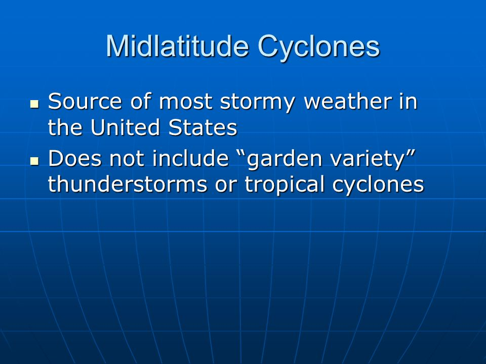 Midlatitude Cyclones Source of most stormy weather in the United States.