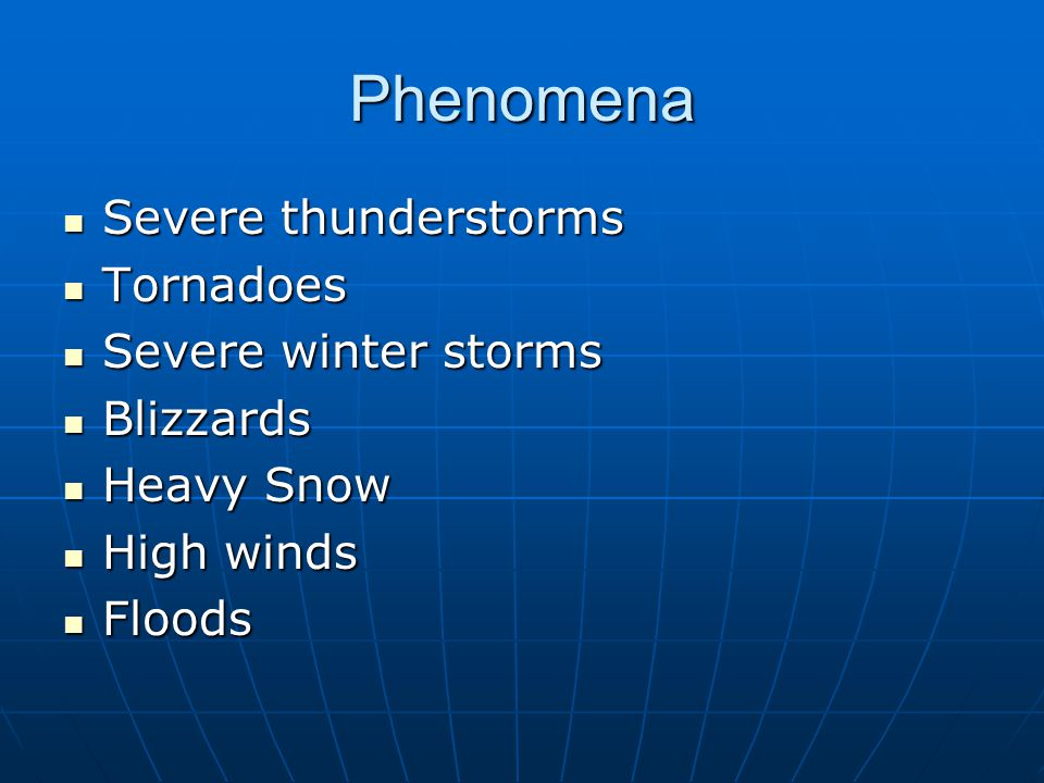 Phenomena Severe thunderstorms Tornadoes Severe winter storms